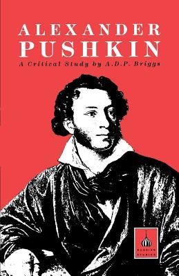 Alexander Pushkin: A Critical Study - Briggs, A D P