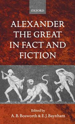 Alexander the Great in Fact and Fiction - Bosworth, Albert Brian (Editor), and Baynham, Elizabeth (Editor)