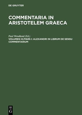 Alexandri in Librum de Sensu Commentarium - Wendland, Paul (Editor)