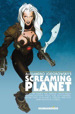 Alexandro Jodorowsky's Screaming Planet - Jodorowsky, Alexandro (Illustrator), and Williams, J H, III (Illustrator), and Jodorowsky, Alejandro