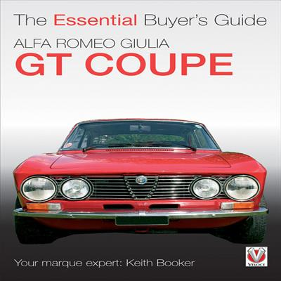 Alfa Romeo Giulia GT Coupe: The Essential Buyer's Guide - Booker, Keith