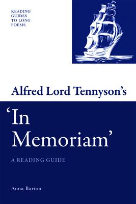 Alfred Lord Tennyson's 'in Memoriam': A Reading Guide - Barton, Anna