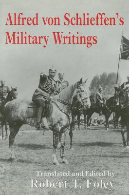 Alfred Von Schlieffen's Military Writings - Foley, Robert T (Editor)