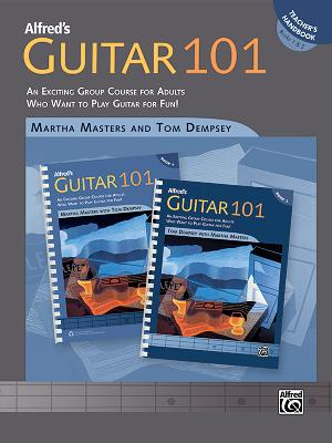 Alfred's Guitar 101, Bk 1 & 2: An Exciting Group Course for Adults Who Want to Play Guitar for Fun! (Teacher's Handbook) - Masters, Martha, and Dempsey, Tom
