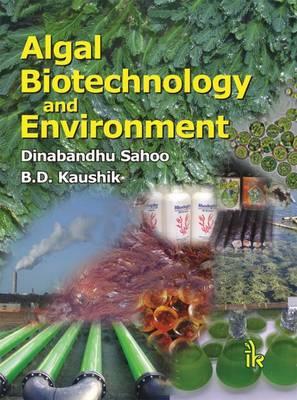 Algal Biotechnology and Environment - Sahoo, Dinabandhu, and Kaushik, B. D.