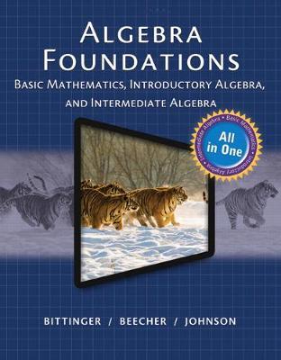 Algebra Foundations: Basic Math, Introductory and Intermediate Algebra - Bittinger, Marvin, and Beecher, Judith, and Johnson, Barbara