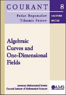 Algebraic Curves and One-Dimensional Fields - Bogomolov, Fedor, and Petrov, Tihomir