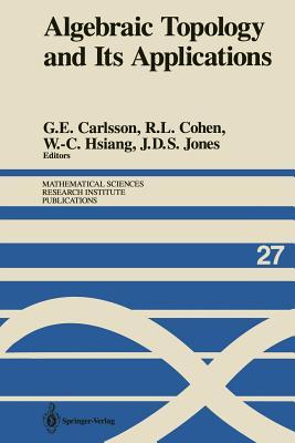 Algebraic Topology and Its Applications - Carlsson, Gunnar E (Editor), and Cohen, Ralph L (Editor), and Hsiang, Wu-Chung (Editor)