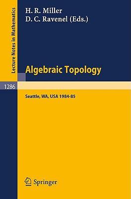 Algebraic Topology. Seattle 1985: Proceedings of a Workshop Held at the University of Washington, Seattle, 1984-85 - Miller, Haynes R (Editor), and Ravenel, Douglas C (Editor)