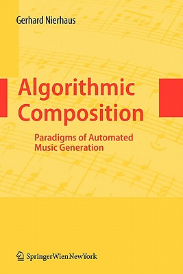 Algorithmic Composition: Paradigms of Automated Music Generation - Nierhaus, Gerhard