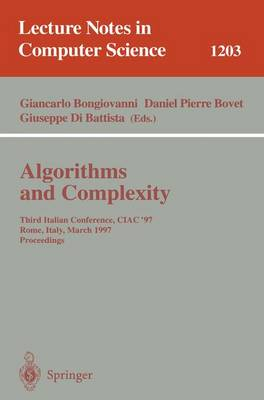 Algorithms and Complexity: Third Italian Conference, Ciac'97, Rome, Italy, March 12-14, 1997, Proceedings - Bongiovanni, Giancarlo (Editor), and Bovet, Daniel P (Editor), and Di Battista, Giuseppe (Editor)