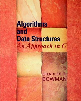 Algorithms and Data Structures: An Approach in C - Bowman, Charles F