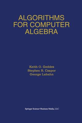 Algorithms for Computer Algebra - Geddes, Keith O, and Czapor, Stephen R, and Labahn, George