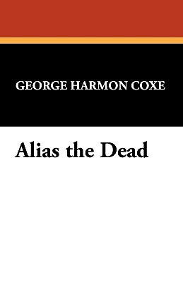 Alias the Dead - Coxe, George Harmon