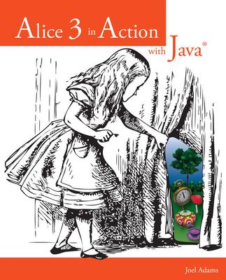 Alice 3 in Action with Java - Adams, Joel