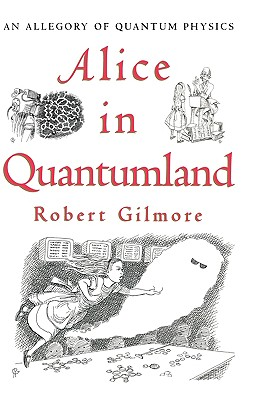 Alice in Quantumland: An Allegory of Quantum Physics - Gilmore, Robert, Professor