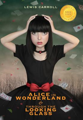 Alice in Wonderland and Through the Looking-Glass (Illustrated) (1000 Copy Limited Edition) - Carroll, Lewis