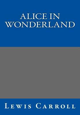 Alice in Wonderland by Lewis Carroll - Carroll, Lewis