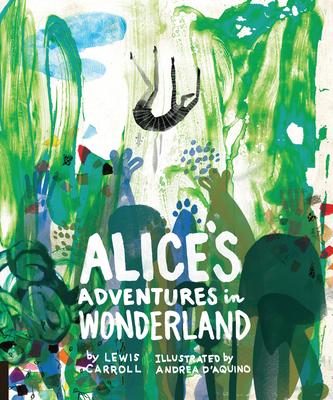 Alice'S Adventures in Wonderland - Classics Reimagined - Carroll, Lewis, and D'Aquino, Andrea (Illustrator)
