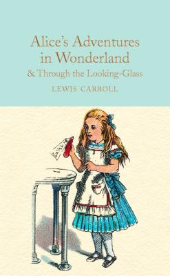 Alice's Adventures in Wonderland & Through the Looking-Glass - Carroll, Lewis, and South, Anna (Afterword by)