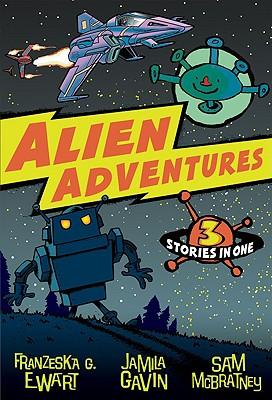Alien Adventures: 3 Stories in One - Ewart, Franzeska G