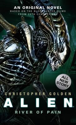 Alien: River of Pain (Novel #3) - Golden, Christopher