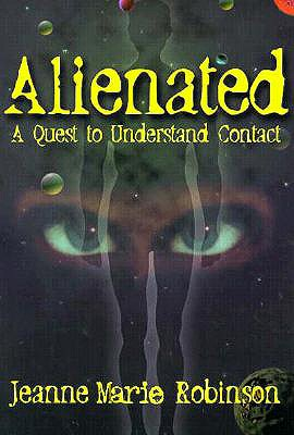 Alienated: A Quest to Understand Contact - Robinson, Jenne Marie, and Robinson, Jeanne M, and Carpenter, John (Foreword by)