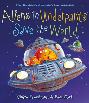 Aliens in Underpants Save the World - Freedman, Claire