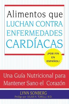 Alimentos Que Luchan Contra Las Enfermedades Cardiacas: Una Guia Nutricional Para Mantener Sano El Corazon - Sonberg, Lynn