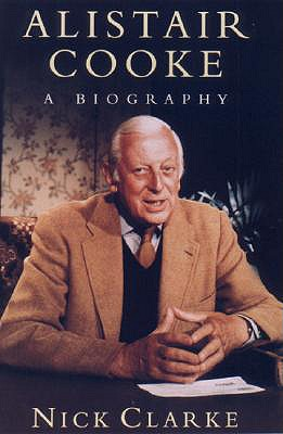 Alistair Cooke: A Biography - Clarke, Nick