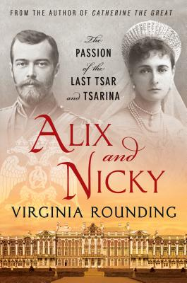 Alix and Nicky: The Passion of the Last Tsar and Tsarina - Rounding, Virginia