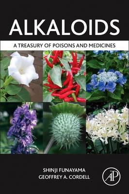 Alkaloids: A Treasury of Poisons and Medicines - Funayama, Shinji