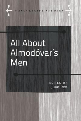 All About Almodovar's Men - Uceda, Francisco (Translated by), and Rey, Juan (Editor)