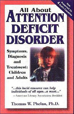 All about Attention Deficit Disorder: Symptoms, Diagnosis and Treatment: Children and Adults - Phelan, Thomas W, PhD, and Ellyn, Glen