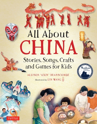 All About China: Stories, Songs, Crafts and Games for Kids - Branscombe, Allison, and Wang, Lin