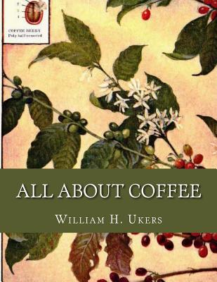 All about Coffee - Ukers, William H