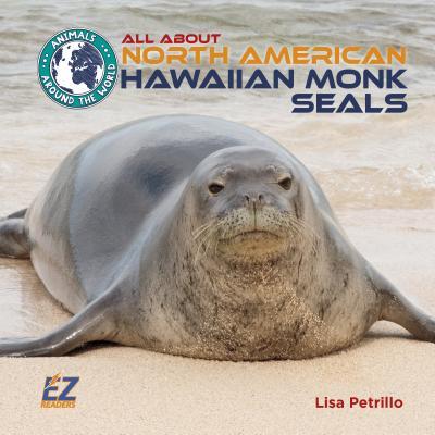 All about North American Hawaiian Monk Seals - Petrillo, Lisa