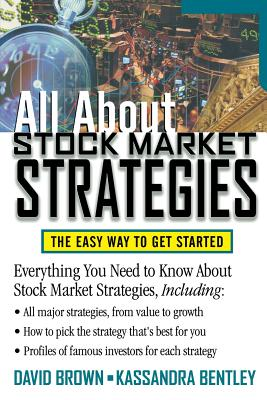 All about Stock Market Strategies: The Easy Way to Get Started - Bentley, Kassandra, and Brown, David