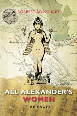All Alexander's Women: The Facts - Bosschart, Robbert
