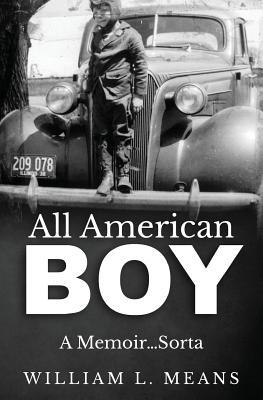 All American Boy: A Memoir...Sorta - Means, William L, and Means, Sandi (Editor)