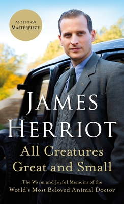 All Creatures Great and Small: The Warm and Joyful Memoirs of the World's Most Beloved Animal Doctor - Herriot, James