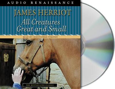 All Creatures Great and Small - Herriot, James, and Timothy, Christopher (Read by)