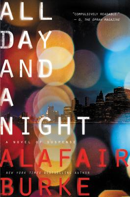 All Day and a Night: A Novel of Suspense - Burke, Alafair