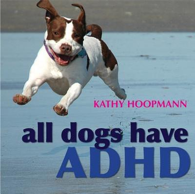 All Dogs Have ADHD - Hoopmann, Kathy