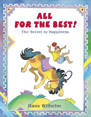 All for the Best: The Secret to Happiness - Wilhelm, Hans