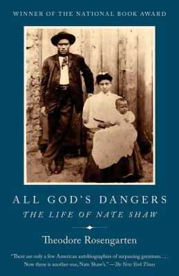 All God's Dangers: The Life of Nate Shaw - Rosengarten, Theodore