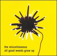 All Good Weeds Grow Up - The Miscellaneous