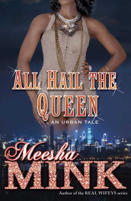 All Hail the Queen: An Urban Tale - Mink, Meesha