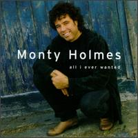 All I Ever Wanted - Monty Holmes