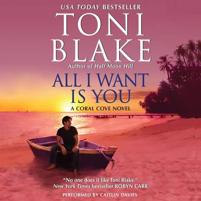All I Want Is You: A Coral Cove Novel - Blake, Toni, and Davies, Caitlin (Read by)
